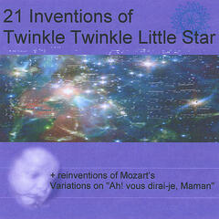 "21 Inventions of Twinkle Twinkle Little Star + reinventions of Mozart's Variations on ""Ah Vous Dirai-Je Maman"""