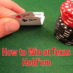 How To Win At Texas Hold'em Poker