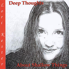 Deep Thoughts About Shallow Things