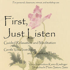 First, Just Listen; Guided Relaxation and Meditation