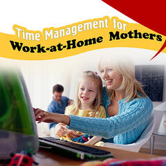 Time Management For Work-at-home Mothers