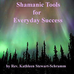 Shamanic Tools for Everyday Success