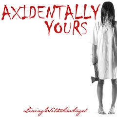 Axidentally Yours