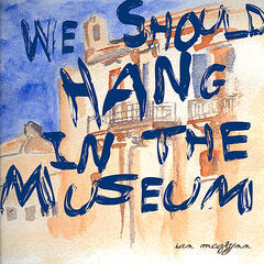 We Should Hang In the Museum - Single