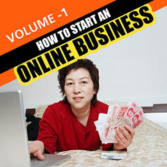 How to Start An Online Business - Volume 1