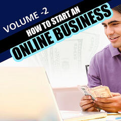 How to Start An Online Business - Volume 2