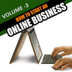 How to Start An Online Business - Volume 3