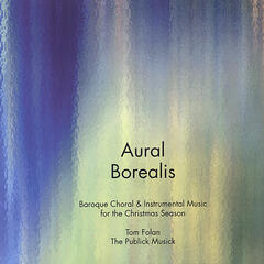 Aural Borealis:  Baroque Choral and Instrumental Music for the Christmas Season