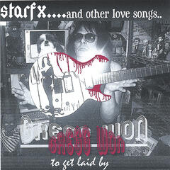 STARFX... AND OTHER LOVE SONGS... to get laid by