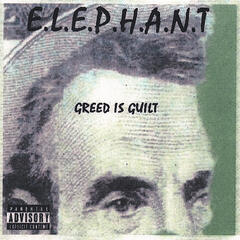 E.L.E.P.H.A.N.T - Greed is Guilt