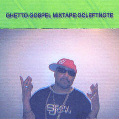 Gcleftnote Records Presents;mixtape;ghetto Gospel