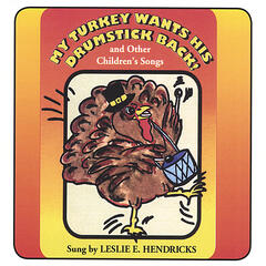 MY TURKEY WANTS HIS DRUMSTICK BACK! And, Other Children's Songs
