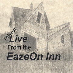 (almost) Live from the EazeOn Inn