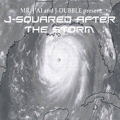 Mr. J'ai and J-Dubble present...J-Squared After The Storm (mixtape)