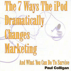 7 Ways The iPod Dramatically Changes Marketing And What You Can Do To Survive