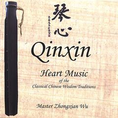 Qinxin, Heart Music of the Classical Chinese Wisdom Traditions