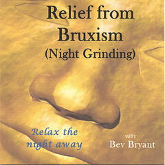 Relief From Bruxism / Night Grinding