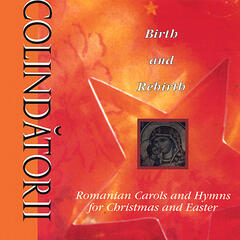 Birth and Rebirth: Romanian Carols and Hymns for Christmas and Easter