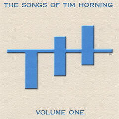 The Songs of Tim Horning: Volume One