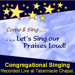Come & Sing . . . Let's Sing Our Praises Loud!