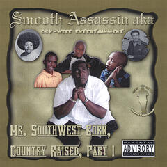 Smooth Assassin aka Mr. SouthWest Born, Country Raised, Part I