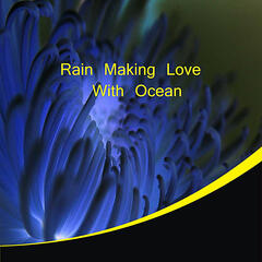 Rain Making Love with Ocean