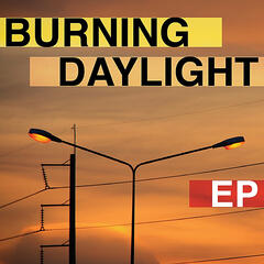 Burning Daylight - EP