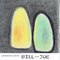 Chronicles: Bill and Joe