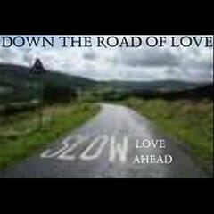 Down the Road of Love