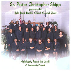 Sr. Pastor Christopher Shipp presents the Bald Rock Baptist Church Gospel Choir - Hallelujah, Praise the Lord