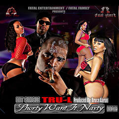 Shorty Want It Nasty Edited Version Prod. By Bruce Aaron