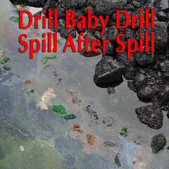 Drill Baby Drill Spill After Spill - Single