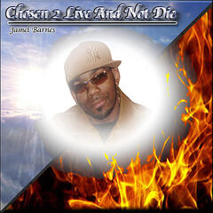 Chosen 2 Live And Not Die