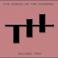 The Songs of Tim Horning: Volume Two