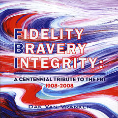 Fidelity Bravery Integrity: A Centennial Tribute to the F.B.I. - Single
