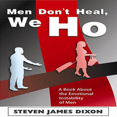 """Men Don't Heal, We Ho"" - A Book About The Emotional Instability of Men"