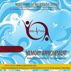 Memory Improvement - Healing Waters Embedded With Theta Brainwave Pulses