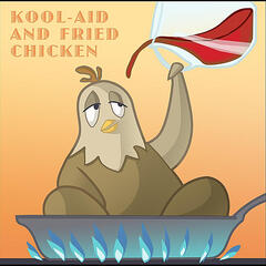Kool-Aid and Fried Chicken