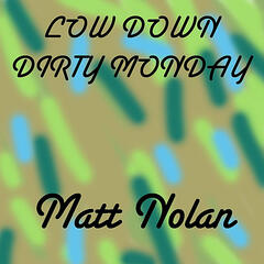 Low Down Dirty Monday