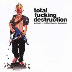 Peace, Love and Total Fucking Destruction