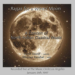 Ragas For A Winter Moon : Live At The Music Circle, Los Angeles
