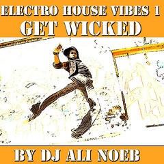 Electro House Vibes 1: Get Wicked