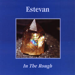 "Estevan  ""In The Rough"""