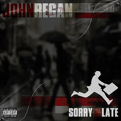 John Regan: Sorry I'm Late