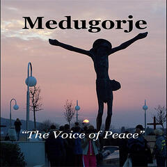Medugorje -'The Voice of Peace'