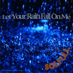 Let Your Rain Fall On Me