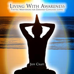 Living With Awareness (Tantric Meditations for Expanded Conscious Living)