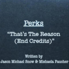 "Perks ""That's the Reason (End Credits)"""