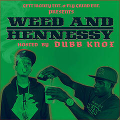 Gett Money Ent. & Fly Grind Ent. Presents Weed and Hennessy (feat. Dubb Knox)