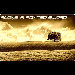 Alone, A Pointed Sword
